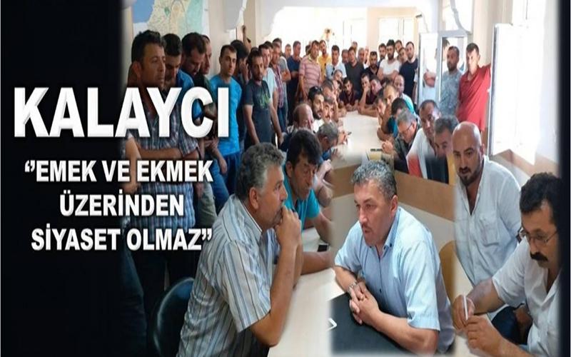 TURHAN KALAYCI '' EMEK VE EKMEK ÜZERİNDEN SİYASET OLMAZ''