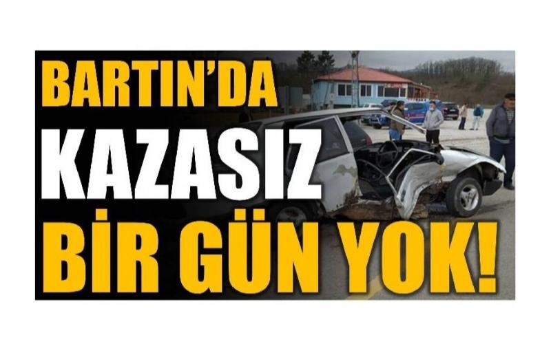 BARTIN'DA KAZASIZ GÜN YOK!