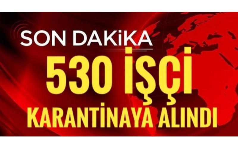 SICAK GELİŞME; 530 TEKSTİL İŞÇİSİ KARANTİNAYA ALINDI