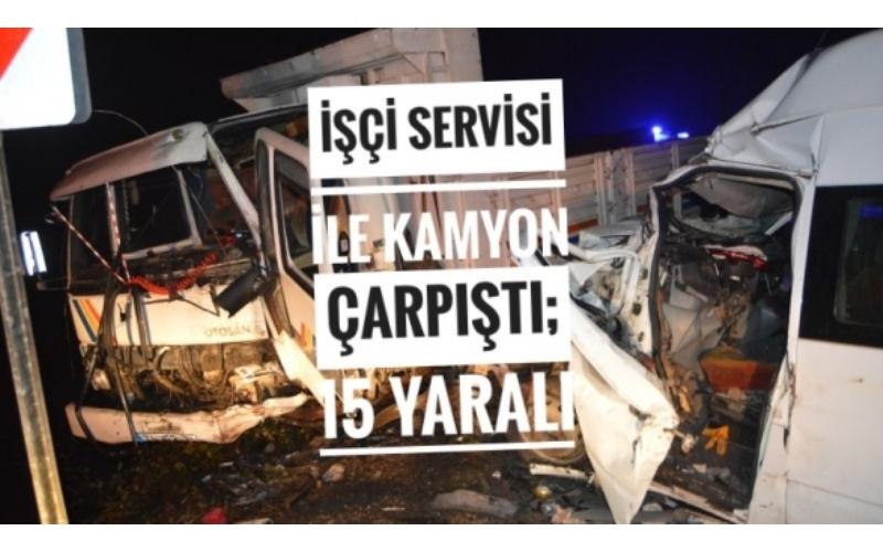 İşçi Servisi ile Kamyon Çarpıştı; 15 Yaralı
