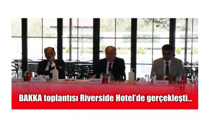 BAKKA toplantısı Riverside Hotel'de gerçekleşti...